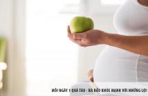 Mỗi ngày 1 quả táo - Bà bầu khỏe mạnh với lợi ích tuyệt vời